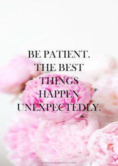 Be patient ....♥♥....♥♥
