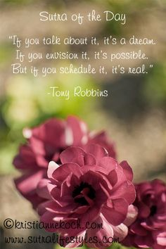 """""""If you talk about it, it's a dream. If you envision it, it's possible. But if you schedule it, it's real."""" -Tony Robbins Quote"""