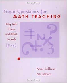Good Questions for Math Teaching: Why Ask Them and What to Ask, Grades K-6: Amazon.ca: Peter Sullivan, Pat Lilburn: Books