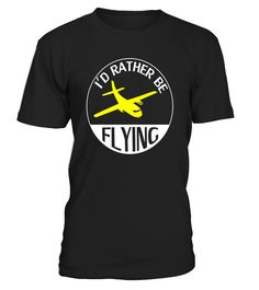 Pilot Shirts : I'd Rather be Flying Funny Shirt