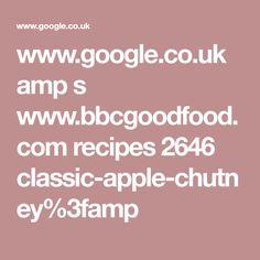 www.google.co.uk amp s www.bbcgoodfood.com recipes 2646 classic-apple-chutney%3famp