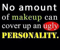 Can't hide an ugly personality