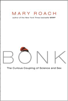 Bonk by Mary Roach This is fascinating and I admire Mary Roach for unabashedly being a test subject again and again. Will reread.