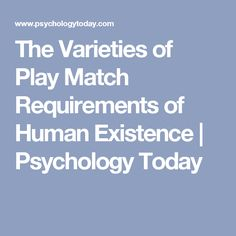 The Varieties of Play Match Requirements of Human Existence | Psychology Today