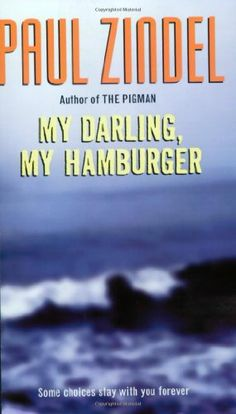My Darling, My Hamburger by Paul Zindel,http://www.amazon.com     READ BY THE MOVIE DANGERS MINDS
