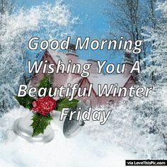 Good Morning Wishing You A Beautiful Winter Friday