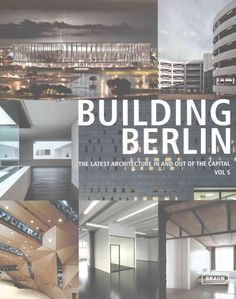 Building Berlin : the latest architecture in and out of the capital : [vol. 5] / [chief editor, Louis Back].-- [Berlin] : Braun, cop. 2016.