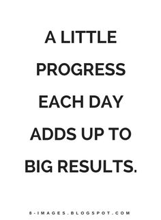 Quotes A Little progress each day adds up to big results.