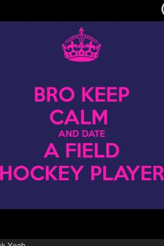 """Bro keep calm and date a field hockey player"""
