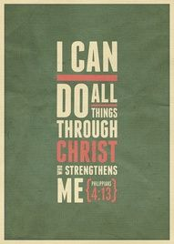 Philipians 4:13 This is one of my fav bible verses.