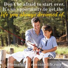 Don't be afraid to start over. It's an opportunity to get the life you always dreamed of.