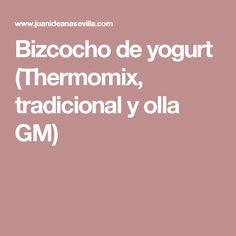 Bizcocho de yogurt (Thermomix, tradicional y olla GM)
