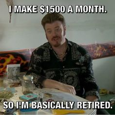 So I'm basically retired. Boy Photos, Funny Photos, Bubbles Trailer Park, Trailer Park Boys Quotes, Trailer Park Boys Ricky, Sunnyvale Trailer Park, Funny As Hell, Really Funny, Laughter