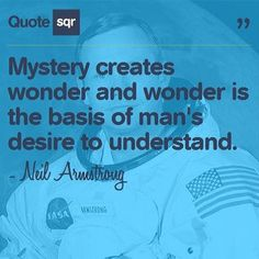 Mystery creates wonder and wonder is the basis of man's desire to understand. - Neil Armstrong #quotesqr