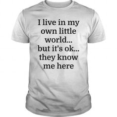 I Live In My Own Little World But It's Ok They Know Me Here T Shirts, Hoodies. Check price ==► https://www.sunfrog.com/Funny/I-Live-In-My-Own-Little-World-But-Its-Ok-They-Know-Me-Here-White-Guys.html?41382