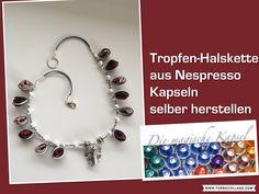 Halskette mit Tropfen aus Nespresso Kapseln selber herstellen www.die-magische-kapsel.jimdo.com www.bastelware.ch (Unser Partner für Bastel- und Schmuckzubeh...