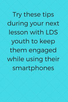 The very best tips for winning the smartphone battle with LDS youth during your lessons.