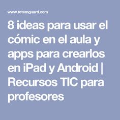 8 ideas para usar el cómic en el aula y apps para crearlos en iPad y Android | Recursos TIC para profesores