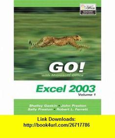 GO! with Microsoft Excel 2003 Vol. 1 and Student CD Package (9780132437721) Shelley Gaskin, John Preston, Sally Preston, Robert L. Ferrett , ISBN-10: 0132437724  , ISBN-13: 978-0132437721 ,  , tutorials , pdf , ebook , torrent , downloads , rapidshare , filesonic , hotfile , megaupload , fileserve