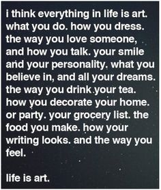 life is art. Love this.
