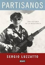 Luzzatto, Sergio, 1963- Partisanos : una historia de la Resistencia / Sergio Luzzatto ; traducción de Maria Pons Irazazábal Barcelona : Debate, 2015 http://cataleg.ub.edu/record=b2154266~S1*cat