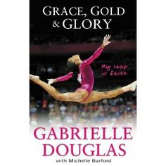 Grace, Gold, and Glory: My Leap of Faith by Gabby Douglas