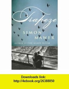 Trapeze (9781590515273) Simon Mawer , ISBN-10: 1590515277  , ISBN-13: 978-1590515273 ,  , tutorials , pdf , ebook , torrent , downloads , rapidshare , filesonic , hotfile , megaupload , fileserve