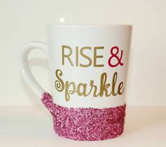 Check out this item in my Etsy shop https://www.etsy.com/listing/291246305/glitter-coffee-mug-rise-and-sparkle-mug