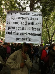 A government owned by corporations cannot, and will not, protect its citizens and the environment properly.