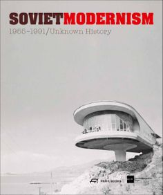 Soviet Modernism 1955-1991: Unknown History: An Unknown History