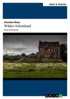 Wildes Schottland. Eine Fotoreise von Karsten Rose GRIN: http://grin.to/INZTU Amazon: http://grin.to/WhFSz