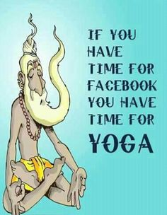 If you have time for facebook, you have time for YOGA