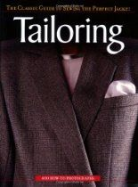 """""""Tailoring: The Classic Guide to Sewing the Perfect Jacket"""" By Editors of Creative Publishing. """"Step-by-step instructions and close-up photographs help hobby sewers get professional results."""""""
