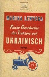 Marina Lewycka - Kurze Geschichte des Traktors auf Ukrainisch
