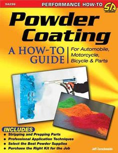 Powder Coating: A How-To Guide for Automotive, Motorcycle, Bicycle & other Parts