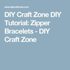 DIY Craft Zone DIY Tutorial: Zipper Bracelets - DIY Craft Zone