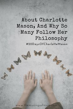 About Charlotte Mason, And Why So Many Follow Her Philosophy