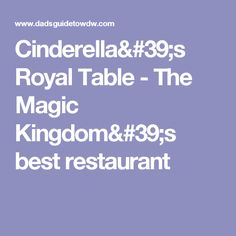 Cinderella's Royal Table - The Magic Kingdom's best restaurant
