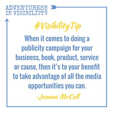 When it comes to doing a pubicity campaign for your business, book, product, service or cause, then it's to your benefit to take advantage of all the media opportunities you can. ~ @JoanneMcCall