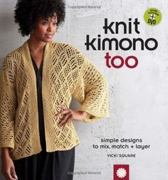 Knit Kimono Too: Simple Designs to Mix, Match, and Layer by Vicki Square, http://www.amazon.com/dp/1596682396/ref=cm_sw_r_pi_dp_-A3Lqb1FXH6TE