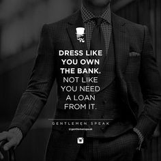 #gentlemenspeak #gentlemen #quotes #follow #dresslike #bank #money #loan #success #entrepreneur #suit #blackandwhite #rich