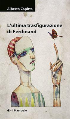 L'ultima trasfigurazione di Ferdinand - Alberto Capitta - Recensioni su Anobii