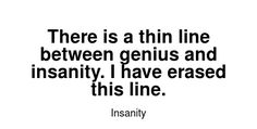 Read more Insanity quotes at wiktrest.com. There is a thin line between genius and insanity. I have erased this line. Damaged Quotes, Insanity Quotes, Thin Line, Read More, Math, Reading, Math Resources, Reading Books