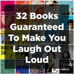 32 Books Guaranteed To Make You Laugh Out Loud--to check later. Have I pinned this already? Damn it Pinterest!