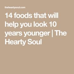 14 foods that will help you look 10 years younger | The Hearty Soul