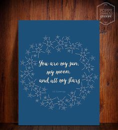 "Instant Download- Printable EE Cummings love quote ""You are my sun, my moon, and all my stars"" by poppylovestogroove, $5.00"