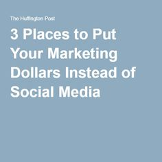 3 Places to Put Your Marketing Dollars Instead of Social Media