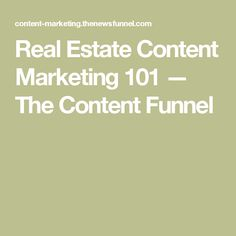 Real Estate Content Marketing 101  — The Content Funnel