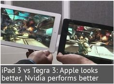 iPad 3 VS Nvidia Tegra 3. We are Pleased that Tegra 3 in Android Performs Better!  http://androidicecreamsandwich.me/2012/03/ipad-3-vs-nvidia-tegra-3-tegra-3-in-android-performs-better/