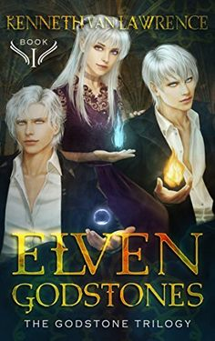 ELVEN GODSTONES: The GodStone Trilogy I (Limited Special Pricing) by [Lawrence, Kenneth Van]
